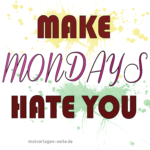 Fertig ausgemalter Text - Make Mondays hate you