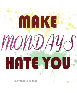 Make Mondays hate you